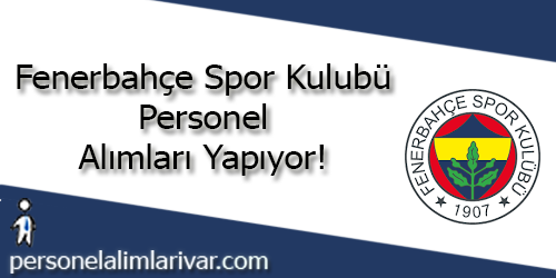 Fenerbahçe Spor Kulübü Personel Alımı ve İş İlanları