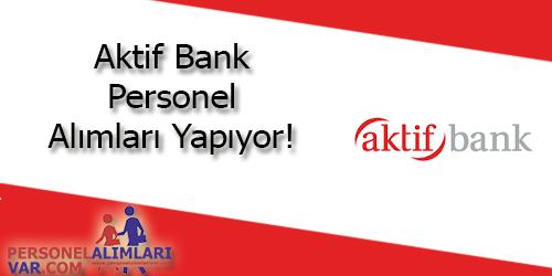 Aktif Bank Personel Alımı ve İş İlanları