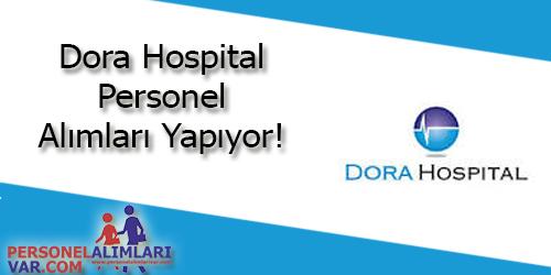 Dora Hospital Personel Alımı ve İş İlanları