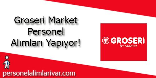 Groseri Market Personel Alımı ve İş İlanları