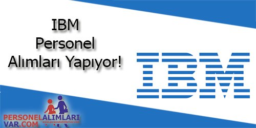 IBM Personel Alımı ve İş İlanları