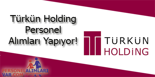 Türkün Holding Personel Alımı ve İş İlanları