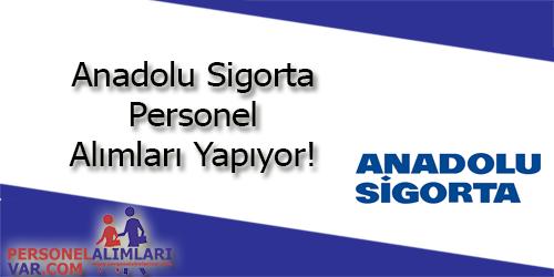 Anadolu Sigorta Personel Alımı ve İş İlanları