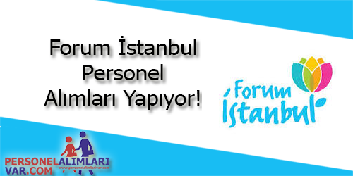 Forum İstanbul Personel Alımı ve İş İlanları