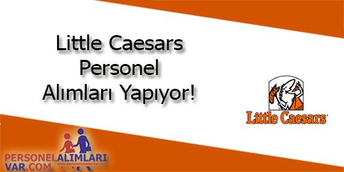 Little Caesars Personel Alımı ve İş İlanları