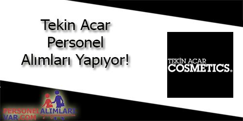 Tekin Acar Cosmetics Personel Alımı ve İş İlanları