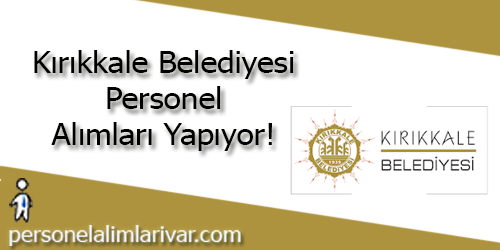 Kırıkkale Belediyesi Personel Alımı ve İş İlanları