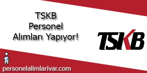 TSKB Personel Alımı ve İş İlanları